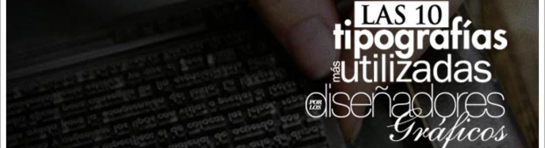 Las 10 tipografías más utilizadas por los Diseñadores Gráficos